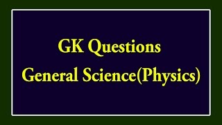 Physics : General Knowledge Questions And Answers 31-01-2018