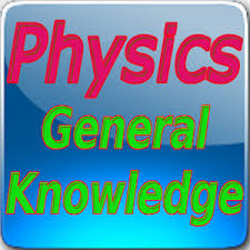 General knowledge Related to Physics
